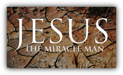 Jesus The Miracle Man